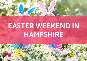 Easter Weekend in Hampshire